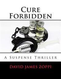 Cure Forbidden: A Suspense Thriller