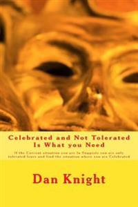 Celebrated and Not Tolerated Is What You Need: If the Current Situation You Are in Suggests You Are Only Tolerated Leave and Find the Situation Where