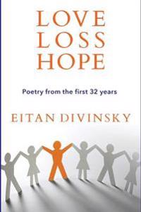 Love, Loss, Hope: Poetry from the First 32 Years