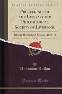 Proceedings of the Literary and Philosophical Society of Liverpool, Vol. 25