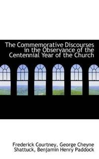 The Commemorative Discourses in the Observance of the Centennial Year of the Church