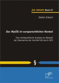Das WpUG im europarechtlichen Kontext: Eine rechtspolitische Analyse am Beispiel der Ubernahme der Hochtief AG durch ACS