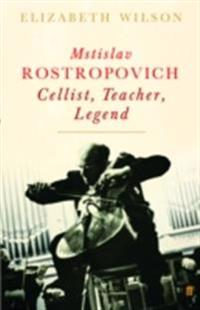 Mstislav Rostropovich: Cellist, Teacher, Legend