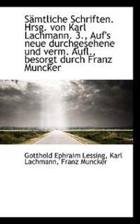 Samtliche Schriften. Hrsg. Von Karl Lachmann. 3., Auf's Neue Durchgesehene Und Verm. Aufl., Besorgt