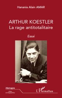 Arthur koestler - la rage antitotalitaire