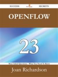 OpenFlow 23 Success Secrets - 23 Most Asked Questions On OpenFlow - What You Need To Know