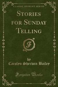 Stories for Sunday Telling (Classic Reprint)