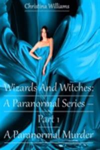 Wizards And Witches: A Paranormal Series - Part 1 - A Paranormal Murder