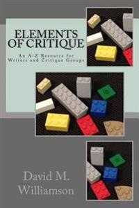 Elements of Critique: An A-Z Resource for Writers and Critique Groups