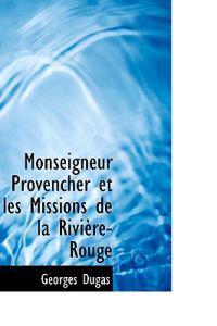 Monseigneur Provencher Et Les Missions de La Rivi Re-Rouge