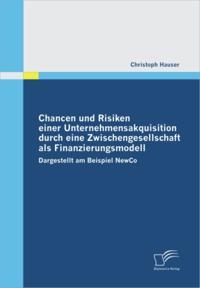 Chancen und Risiken einer Unternehmensakquisition durch eine Zwischengesellschaft als Finanzierungsmodell