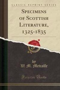 Specimens of Scottish Literature, 1325-1835 (Classic Reprint)