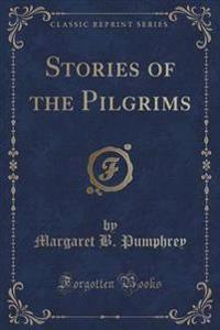 Stories of the Pilgrims (Classic Reprint)