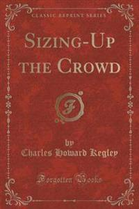 Sizing-Up the Crowd (Classic Reprint)