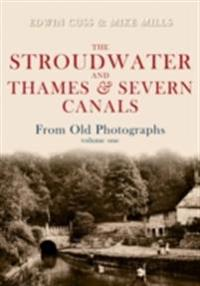 Stroudwater and Thames and Severn Canals From Old Photographs Volume 1