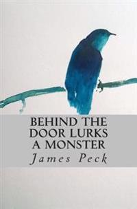 Behind the Door Lurks a Monster: Punk, Politics and the President; A Life Growing Up in the Falkland Islands