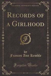 Records of a Girlhood (Classic Reprint)