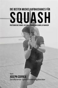 Die Besten Muskelaufbaushakes Fur Squash: Proteinreiche Shakes, Die Dich Starker Und Schneller Machen