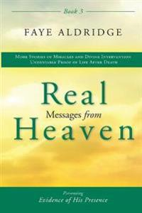 Real Messages from Heaven-3: Evidence of His Presence