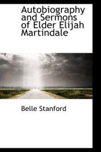 Autobiography and Sermons of Elder Elijah Martindale