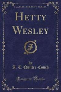 Hetty Wesley (Classic Reprint)