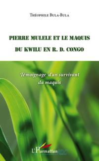 Pierre mulele et le maquis du kwilu en r.d. congo - temoigna