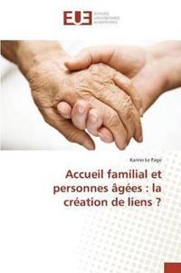 Accueil Familial Et Personnes Agees: La Creation de Liens ?