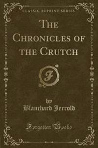 The Chronicles of the Crutch (Classic Reprint)