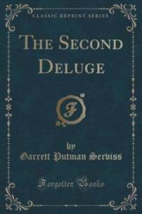 The Second Deluge (Classic Reprint)