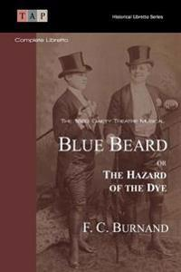 Blue Beard or the Hazard of the Dye: The 1883 Gaiety Theatre Musical: Complete Libretto