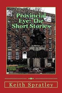 Provincial Eye: The Short Stories