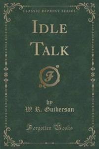 Idle Talk (Classic Reprint)