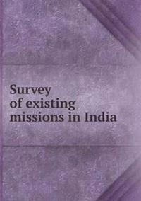 Survey of Existing Missions in India