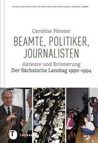 Beamte, Politiker, Journalisten: Akteure Und Erinnerung. Der Sachsische Landtag 1990-1994