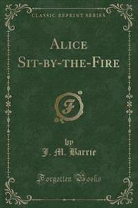 Alice Sit-By-The-Fire (Classic Reprint)