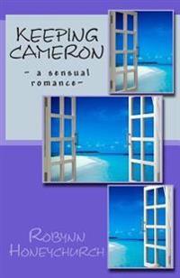 Keeping Cameron: A Sensual Romance