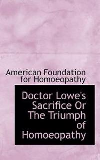 Doctor Lowe's Sacrifice or the Triumph of Homoeopathy