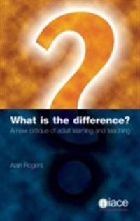 What is the Difference? A New Critique of Adult Learning and Teaching