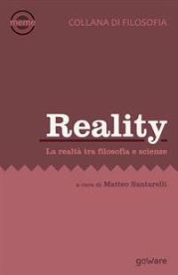 Reality. La Realtà Tra Filosofia E Scienze