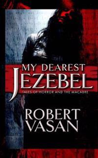 My Dearest Jezebel: Tales of Horror and the Macabre (Revised Edition)