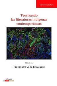 Teorizando las literaturas indígenas contemporáneas/ Theorizing Contemporary Indigenous Literatures