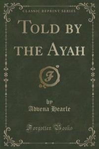 Told by the Ayah (Classic Reprint)