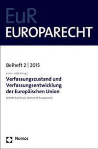 Verfassungszustand Und Verfassungsentwicklung Der Europaischen Union: Beiheft 2/2015 Der Zeitschrift Europarecht