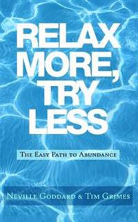 Relax More, Try Less: The Easy Path to Abundance