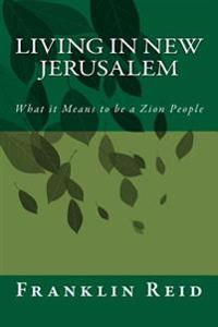 Living in New Jerusalem: What It Means to Be a Zion People