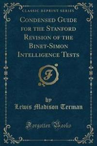 Condensed Guide for the Stanford Revision of the Binet-Simon Intelligence Tests (Classic Reprint)