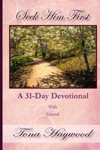 Seek Him First: A 31-Day Devotional with Journal