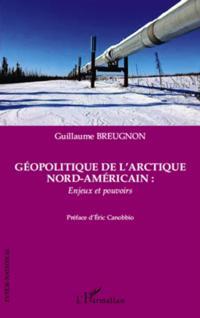 Geopolitique de l'arctique nord-americain : enjeux et pouvoi