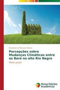 Percepcoes Sobre Mudancas Climaticas Entre OS Bare No Alto Rio Negro