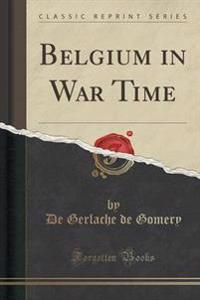 Belgium in War Time (Classic Reprint)